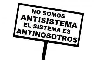 no-somos-antisistema-el-sistema-es-antinosotros